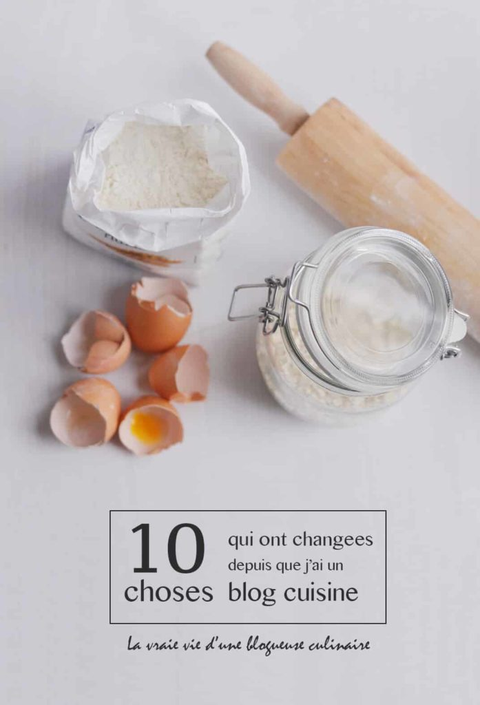 10 choses qui ont changé depuis que j'ai un blog cuisine (la vraie vie d'une blogueuse culinaire)